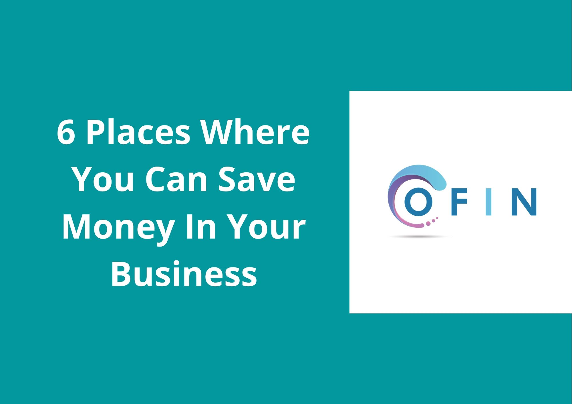 6 places where you can save money in your business